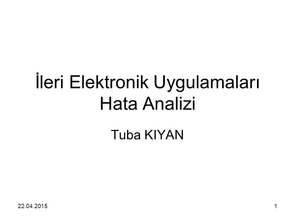 22.04.20151 İleri Elektronik Uygulamaları Hata Analizi Tuba KIYAN