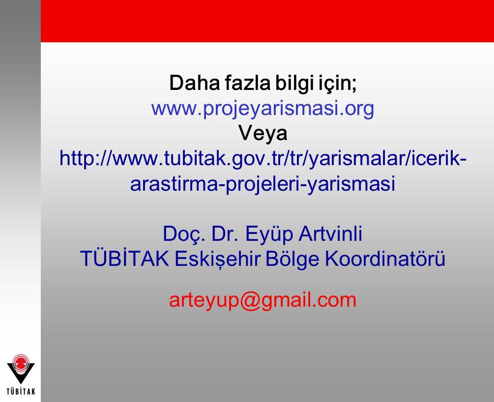 Daha fazla bilgi için; www.projeyarismasi.org Veya http://www.tubitak.gov.tr/tr/yarismalar/icerik- arastirma-projeleri-yarismasi Doç. Dr. Eyüp Artvinl