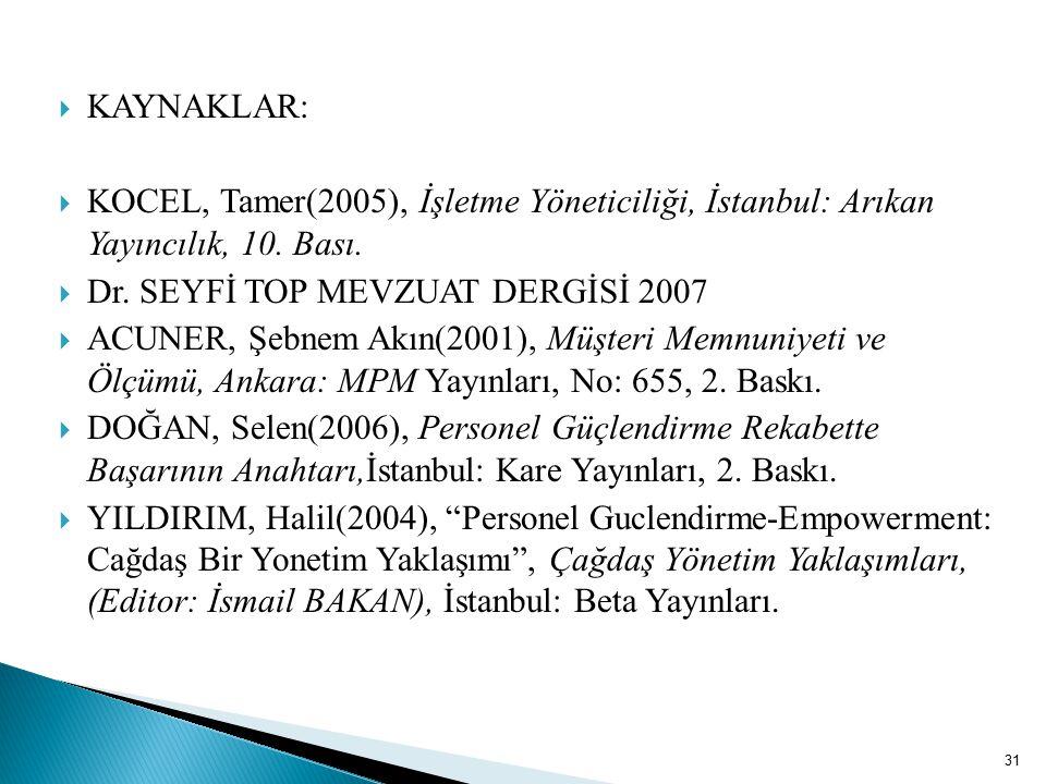  KAYNAKLAR:  KOCEL, Tamer(2005), İşletme Yöneticiliği, İstanbul: Arıkan Yayıncılık, 10. Bası.  Dr. SEYFİ TOP MEVZUAT DERGİSİ 2007  ACUNER, Şebnem