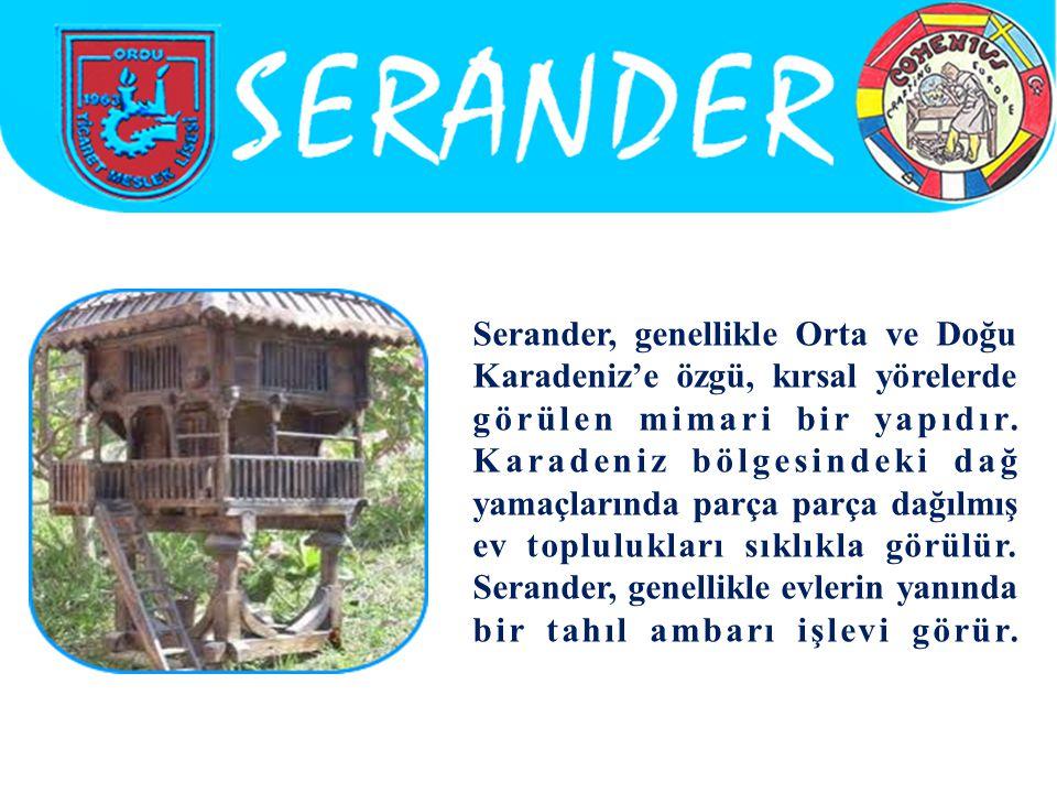 Serander, genellikle Orta ve Doğu Karadeniz'e özgü, kırsal yörelerde görülen mimari bir yapıdır. Karadeniz bölgesindeki dağ yamaçlarında parça parça d