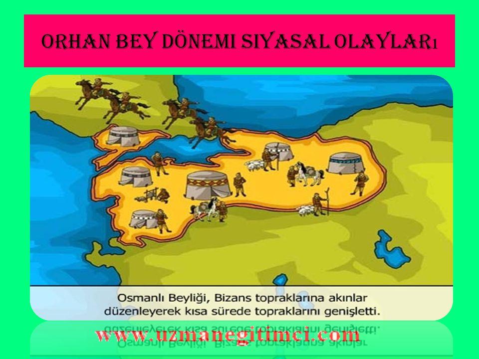 Orhan Bey Dönemi Siyasal Olaylar ı A) Maltepe Sava şı (Palekanon - 1329): Orhan Bey döneminde Güney Marmara'da yapılan fetihler;en önemlisi Bursa'nın Osmanlı kontrolüne geçmesi Bizans İmparatorunu endişeye sevk etmiş ve imparatorluk ordusu ile yapılan savaşı Osmanlılar kazanmıştır En Önemli Sonucu: Kocaeli Karadeniz'e kadar olan kısmı ele geçirilmiş, İznik ve İzmit Osmanlı Devleti'nin kontrolüne geçmiştir