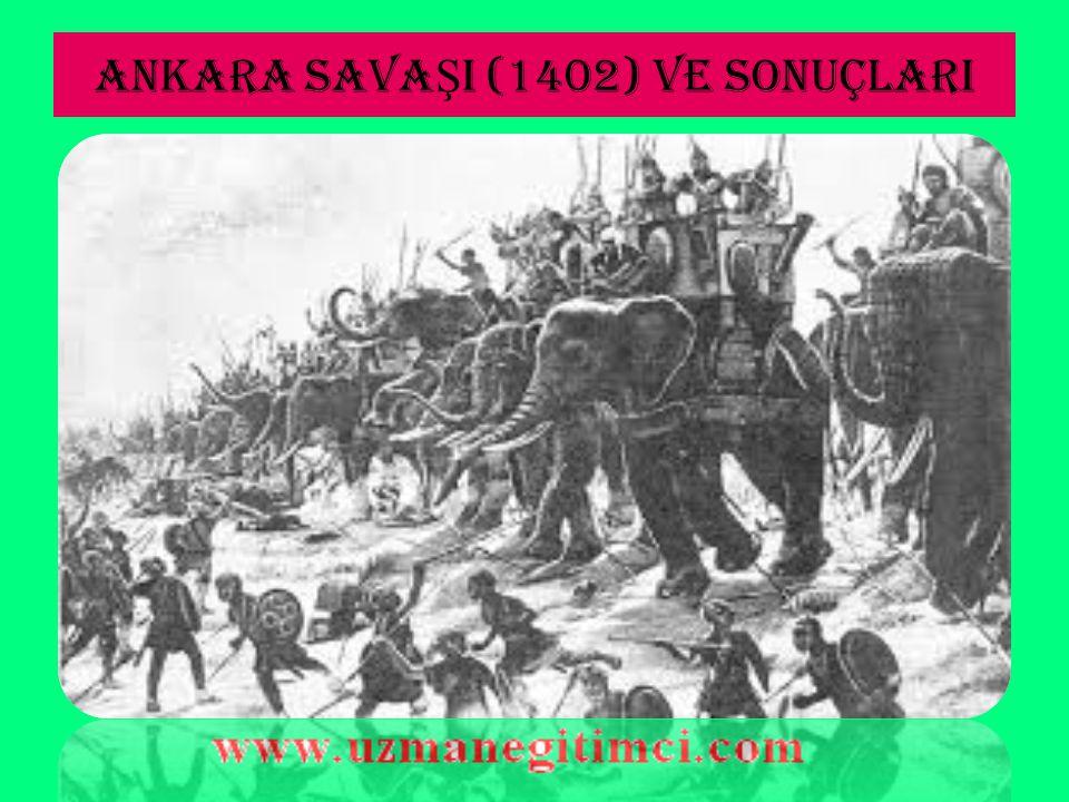 ANKARA SAVA Ş I (1402) VE SONUÇLARI B-Savaşın Gelişimi: Ankara'nın Çubuk Ovası'nda yapılan savaşı Timur'un kazanmasında;  Savaş esnasında bazı askerlerin ihanet ederek Timur'un safına geçmesi.