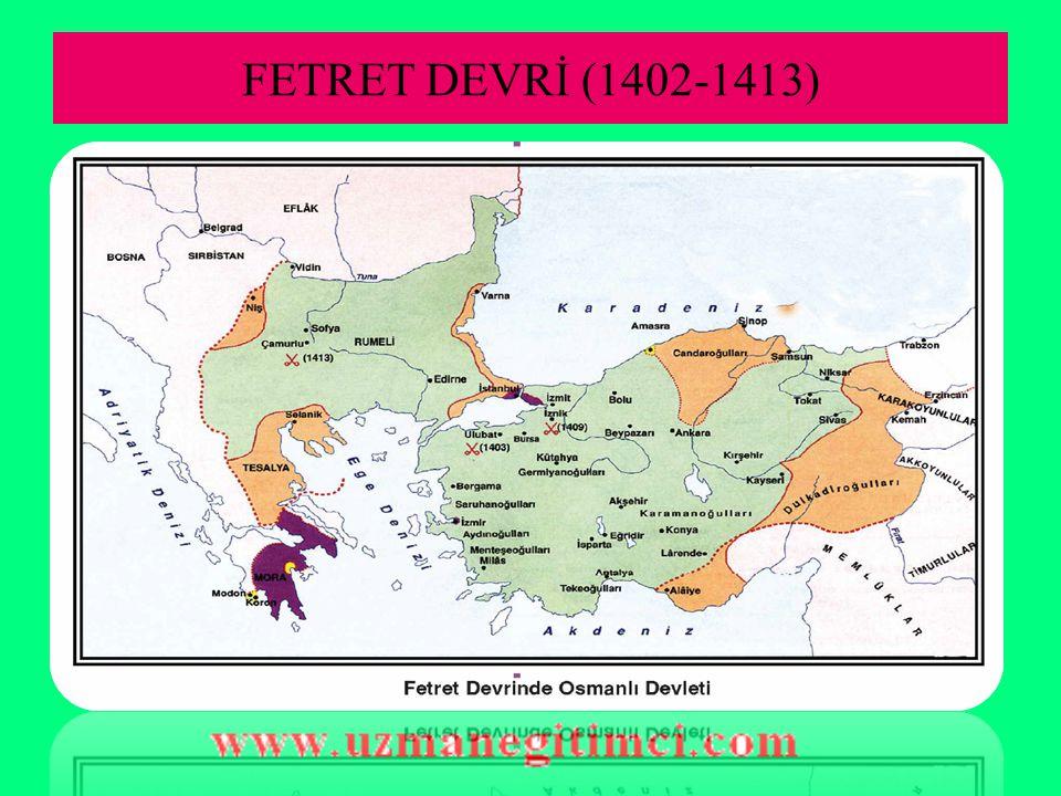 FETRET DEVRİ (1402-1413)  Yıldırım'ın,1402 yılında Ankara Savaşı ile Timur'a esir düşmesi üzerine Yıldırım'ın 4 oğlu arasında 11 yıl boyunca süren taht ve iktidar kavgaları dönemidir.