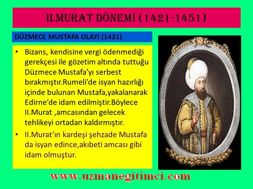 I.MEHMET (ÇELEB İ ) DÖNEM İ (1413-1421) 3-) Timur'un esaretinden kurtulup Anadolu'ya gelen şehzade Mustafa (Düzmece) iktidar için isyan etmiştir.Mağlup edilen Mustafa Bizans'a sığınmıştır.Tekrar isyan etmesin diye Bizans'a senelik 300 bin akçe vergi ödenmesi kararlaştırılmıştır.