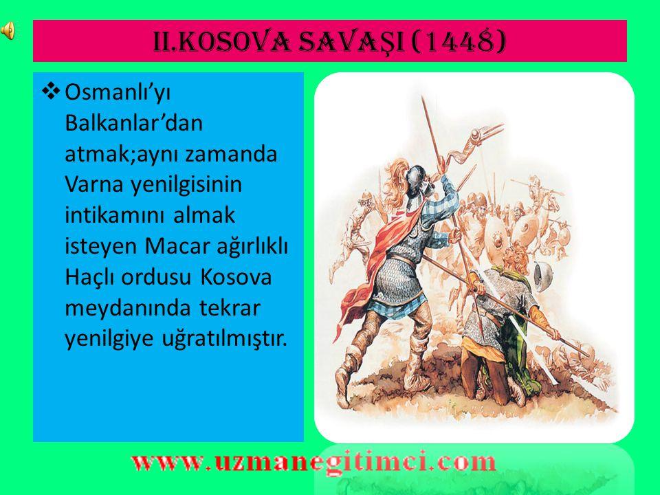 VARNA SAVA Ş I (1444) Durumun vahameti üzerine tekrar ordusunun başına geçen II.Murat Varna Ovası'nda Haçlıları büyük bir bozguna uğratmıştır.