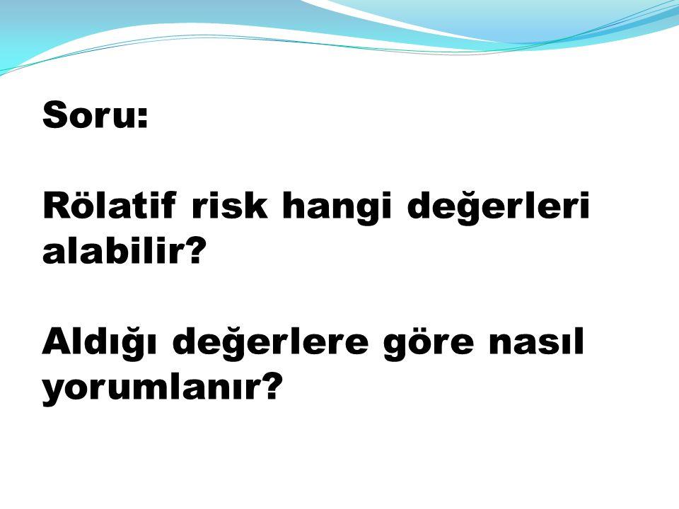 Soru: Rölatif risk hangi değerleri alabilir? Aldığı değerlere göre nasıl yorumlanır?