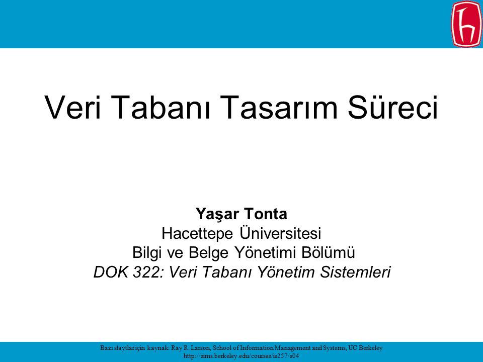 Veri Tabanı Tasarım Süreci Yaşar Tonta Hacettepe Üniversitesi Bilgi ve Belge Yönetimi Bölümü DOK 322: Veri Tabanı Yönetim Sistemleri Bazı slaytlar içi