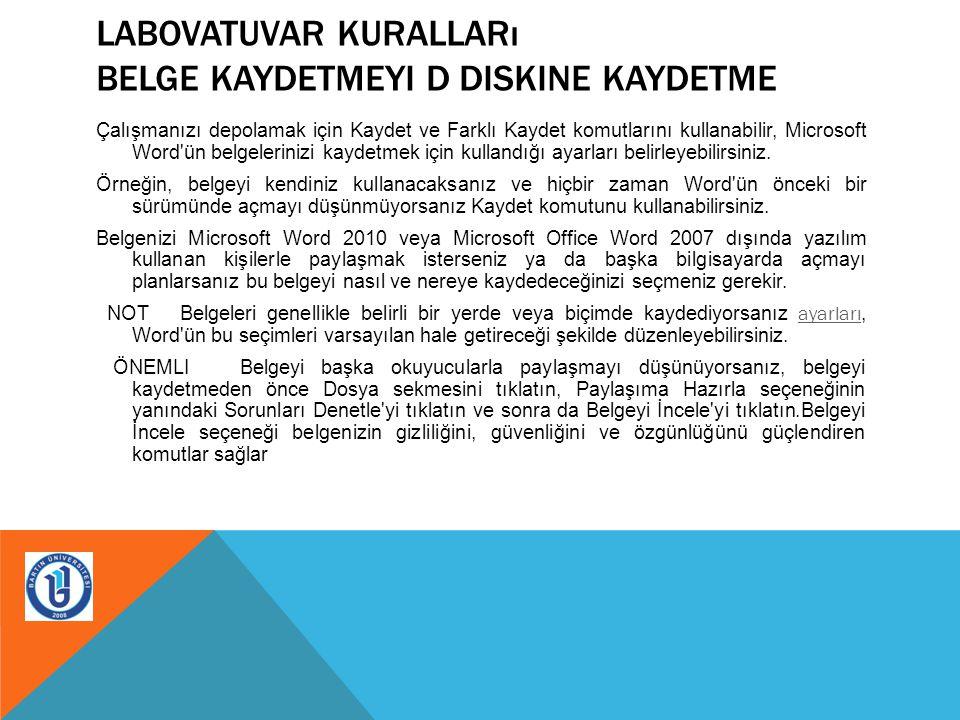 LABOVATUVAR KURALLARı BELGE KAYDETMEYI D DISKINE KAYDETME Çalışmanızı depolamak için Kaydet ve Farklı Kaydet komutlarını kullanabilir, Microsoft Word'