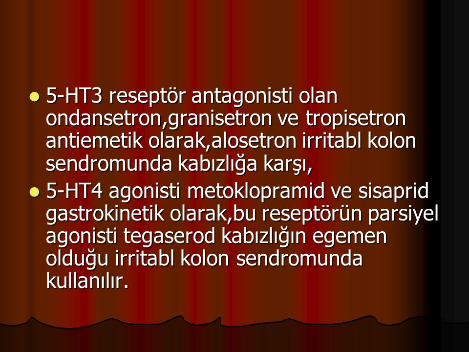 5-HT3 reseptör antagonisti olan ondansetron,granisetron ve tropisetron antiemetik olarak,alosetron irritabl kolon sendromunda kabızlığa karşı, 5-HT3 r