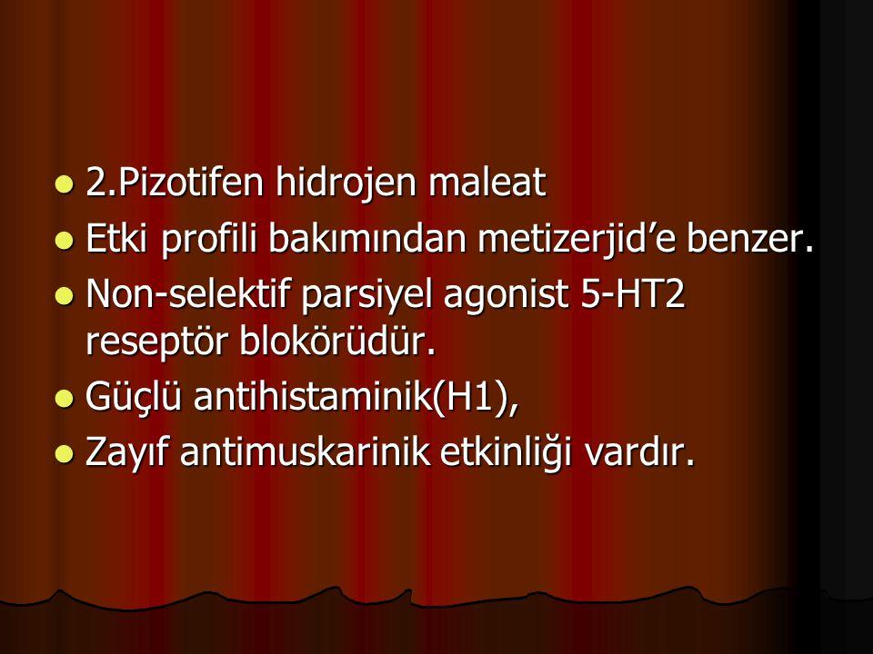 2.Pizotifen hidrojen maleat 2.Pizotifen hidrojen maleat Etki profili bakımından metizerjid'e benzer. Etki profili bakımından metizerjid'e benzer. Non-
