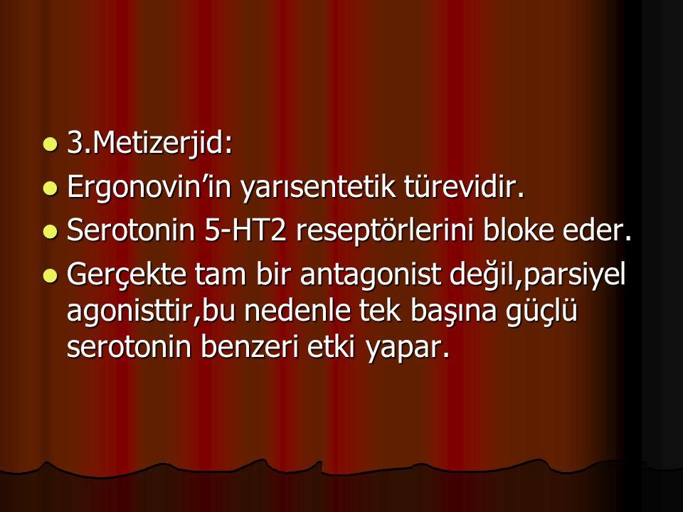 3.Metizerjid: 3.Metizerjid: Ergonovin'in yarısentetik türevidir. Ergonovin'in yarısentetik türevidir. Serotonin 5-HT2 reseptörlerini bloke eder. Serot