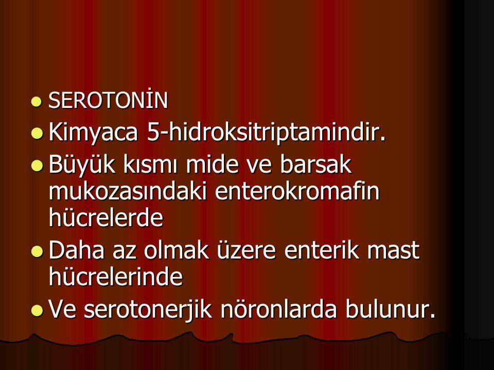 SEROTONİN SEROTONİN Kimyaca 5-hidroksitriptamindir. Kimyaca 5-hidroksitriptamindir. Büyük kısmı mide ve barsak mukozasındaki enterokromafin hücrelerde