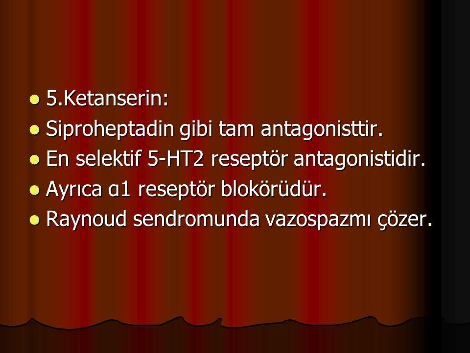 5.Ketanserin: 5.Ketanserin: Siproheptadin gibi tam antagonisttir. Siproheptadin gibi tam antagonisttir. En selektif 5-HT2 reseptör antagonistidir. En
