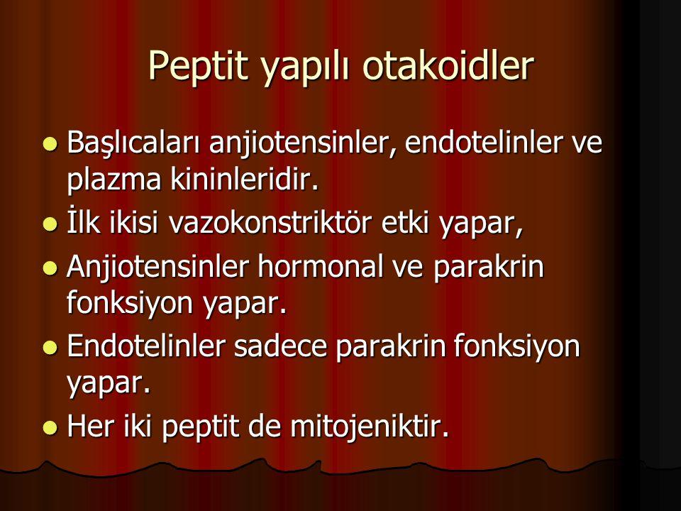 Peptit yapılı otakoidler Başlıcaları anjiotensinler, endotelinler ve plazma kininleridir. Başlıcaları anjiotensinler, endotelinler ve plazma kininleri