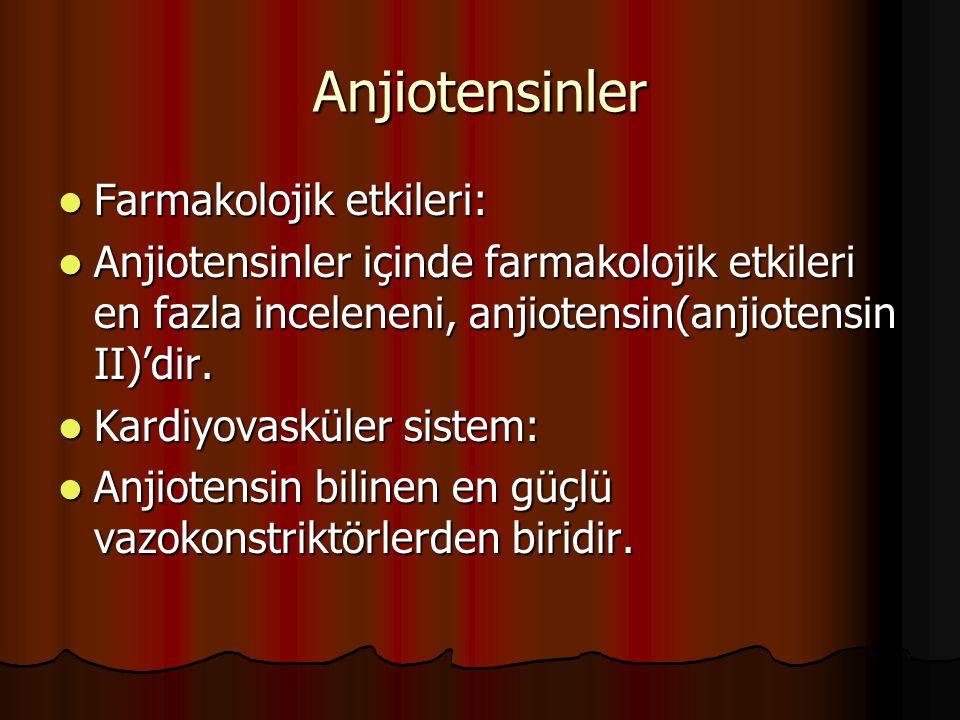 Anjiotensinler Farmakolojik etkileri: Farmakolojik etkileri: Anjiotensinler içinde farmakolojik etkileri en fazla inceleneni, anjiotensin(anjiotensin