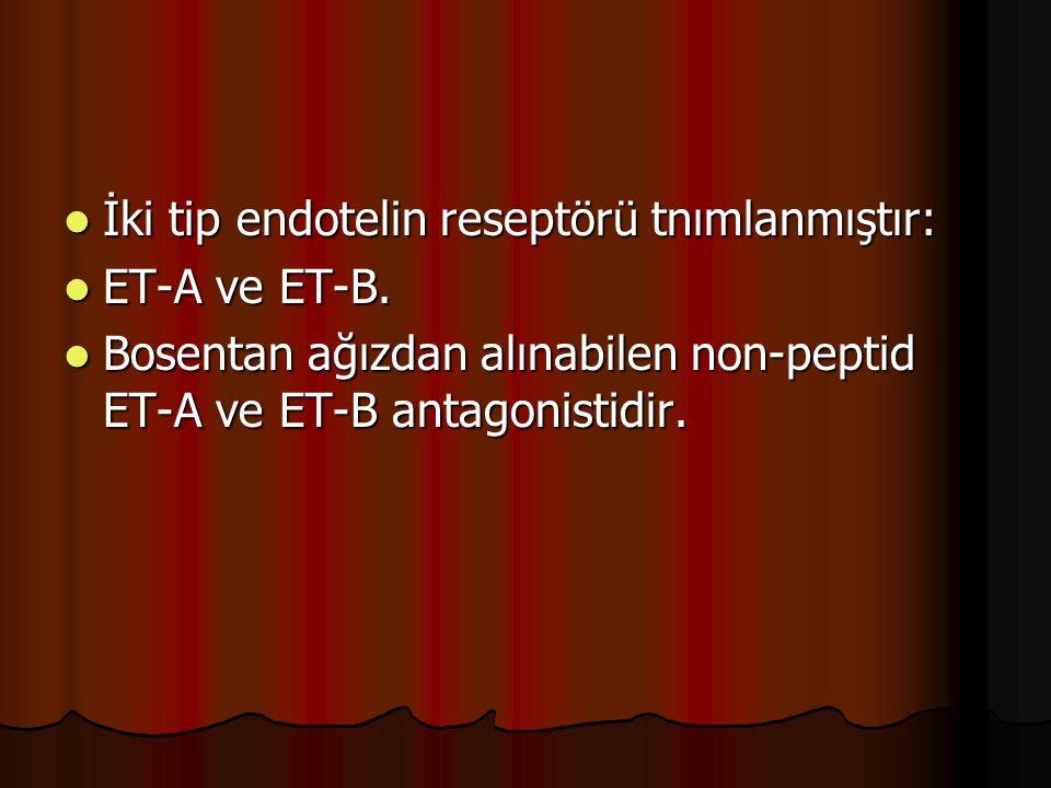 İki tip endotelin reseptörü tnımlanmıştır: İki tip endotelin reseptörü tnımlanmıştır: ET-A ve ET-B. ET-A ve ET-B. Bosentan ağızdan alınabilen non-pept