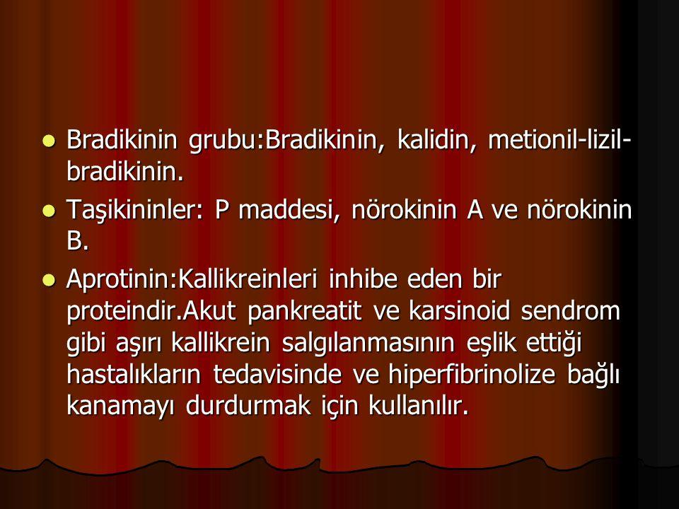 Bradikinin grubu:Bradikinin, kalidin, metionil-lizil- bradikinin. Bradikinin grubu:Bradikinin, kalidin, metionil-lizil- bradikinin. Taşikininler: P ma