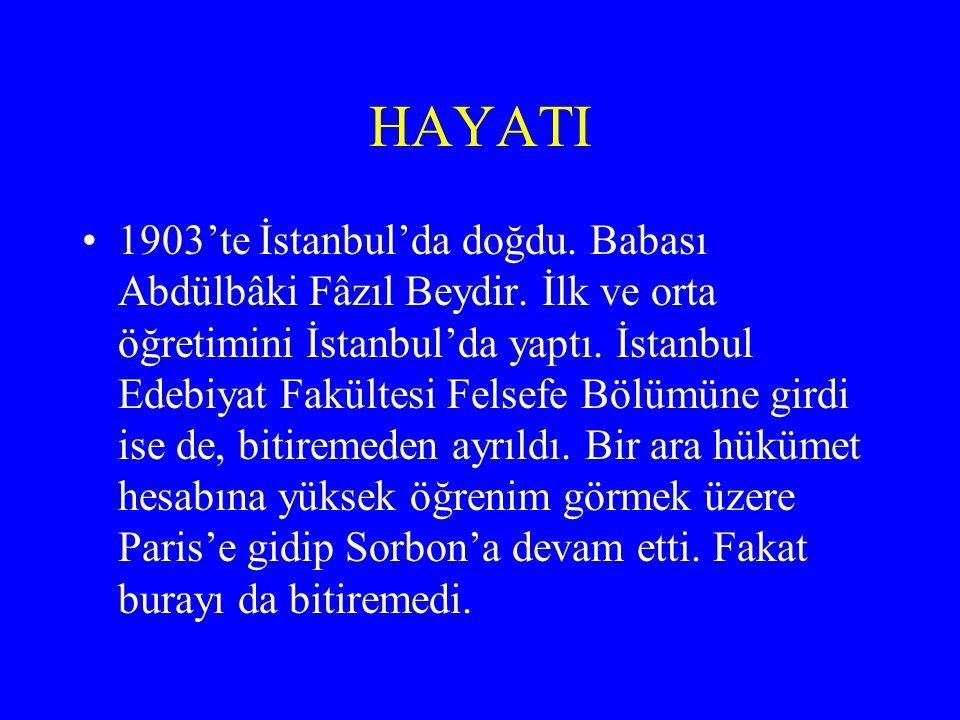 HAYATI 1903'te İstanbul'da doğdu. Babası Abdülbâki Fâzıl Beydir. İlk ve orta öğretimini İstanbul'da yaptı. İstanbul Edebiyat Fakültesi Felsefe Bölümün