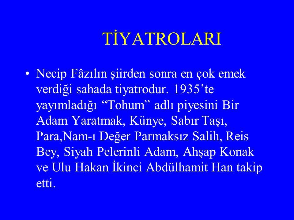 """TİYATROLARI Necip Fâzılın şiirden sonra en çok emek verdiği sahada tiyatrodur. 1935'te yayımladığı """"Tohum"""" adlı piyesini Bir Adam Yaratmak, Künye, Sab"""