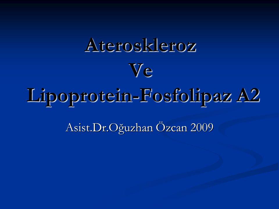 Ateroskleroz Ve Lipoprotein-Fosfolipaz A2 Asist.Dr.Oğuzhan Özcan 2009