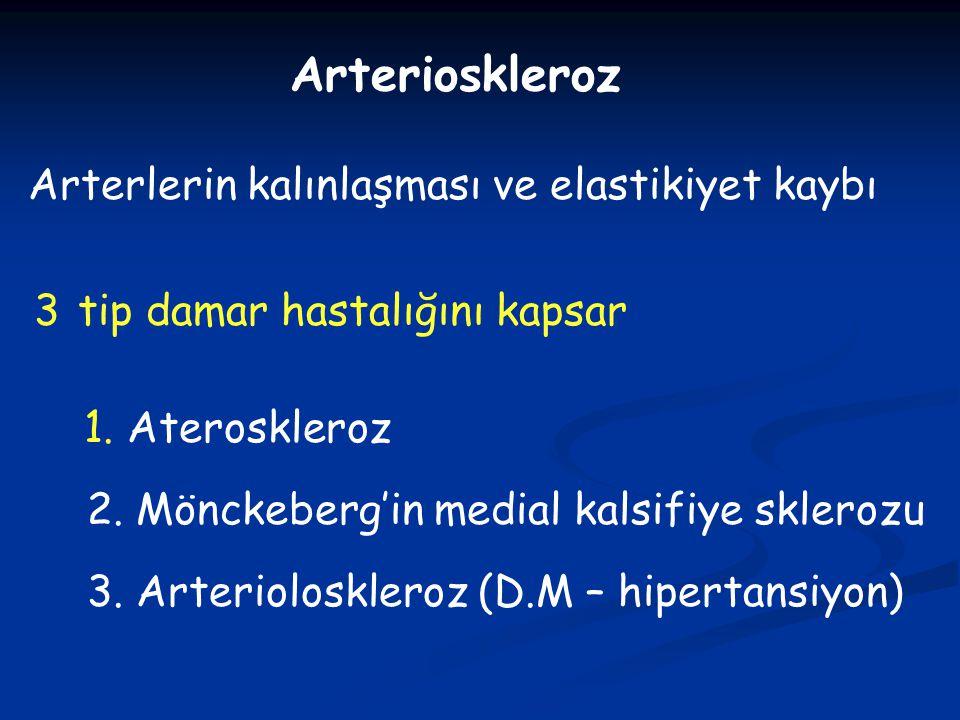 Arterioskleroz 1. Ateroskleroz 2. Mönckeberg'in medial kalsifiye sklerozu 3. Arterioloskleroz (D.M – hipertansiyon) Arterlerin kalınlaşması ve elastik