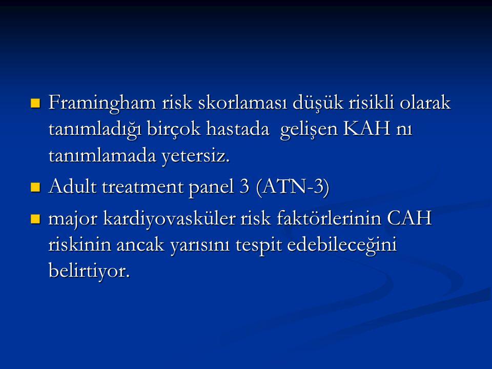 Framingham risk skorlaması düşük risikli olarak tanımladığı birçok hastada gelişen KAH nı tanımlamada yetersiz. Framingham risk skorlaması düşük risik