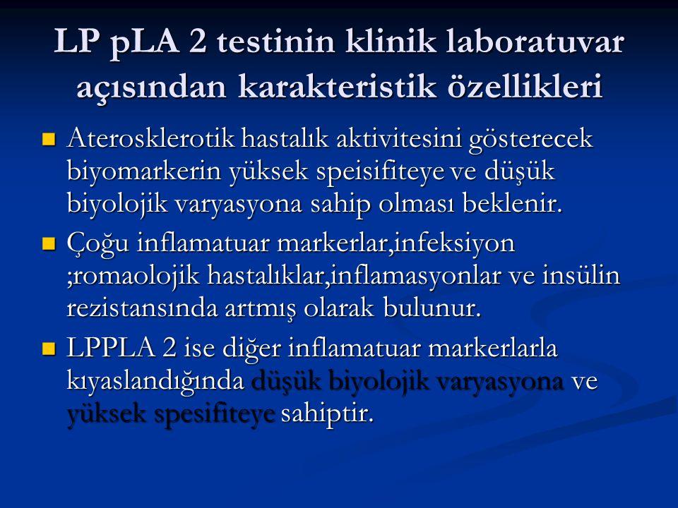 LP pLA 2 testinin klinik laboratuvar açısından karakteristik özellikleri Aterosklerotik hastalık aktivitesini gösterecek biyomarkerin yüksek speisifit