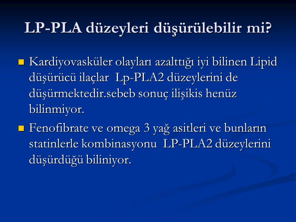 LP-PLA düzeyleri düşürülebilir mi? Kardiyovasküler olayları azalttığı iyi bilinen Lipid düşürücü ilaçlar Lp-PLA2 düzeylerini de düşürmektedir.sebeb so