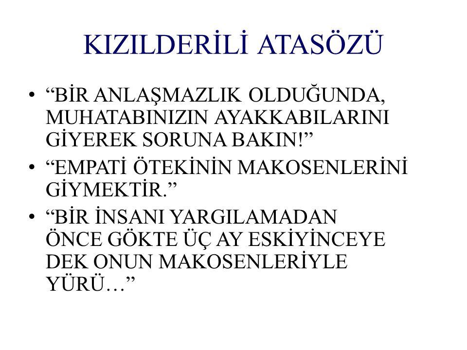 """KIZILDERİLİ ATASÖZÜ """"BİR ANLAŞMAZLIK OLDUĞUNDA, MUHATABINIZIN AYAKKABILARINI GİYEREK SORUNA BAKIN!"""" """"EMPATİ ÖTEKİNİN MAKOSENLERİNİ GİYMEKTİR."""" """"BİR İN"""