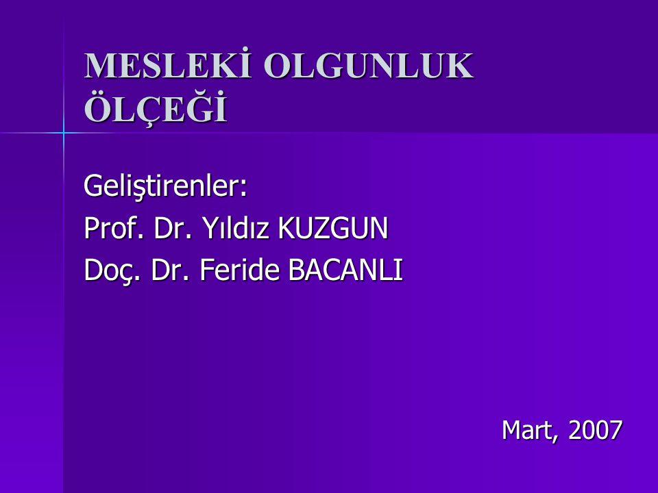 MESLEKİ OLGUNLUK ÖLÇEĞİ Geliştirenler: Prof. Dr. Yıldız KUZGUN Doç. Dr. Feride BACANLI Mart, 2007