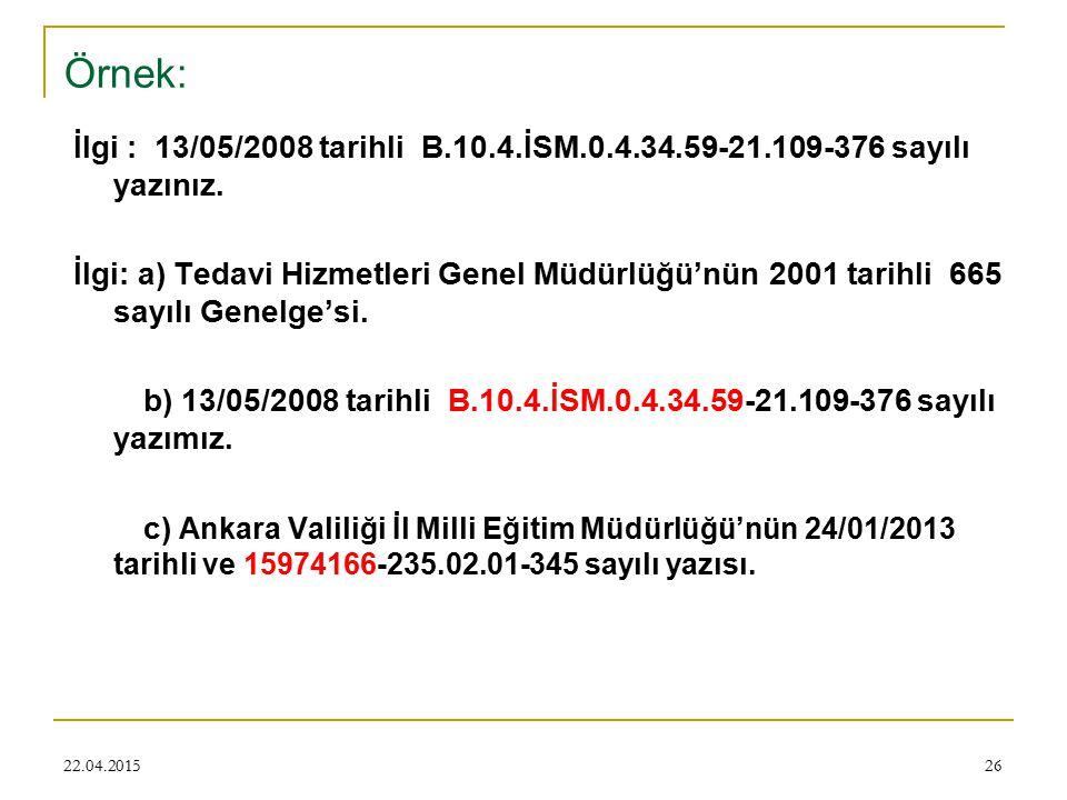 22.04.201526 Örnek: İlgi : 13/05/2008 tarihli B.10.4.İSM.0.4.34.59-21.109-376 sayılı yazınız.