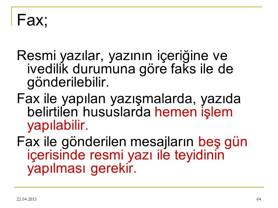 22.04.201564 Fax; Resmi yazılar, yazının içeriğine ve ivedilik durumuna göre faks ile de gönderilebilir.