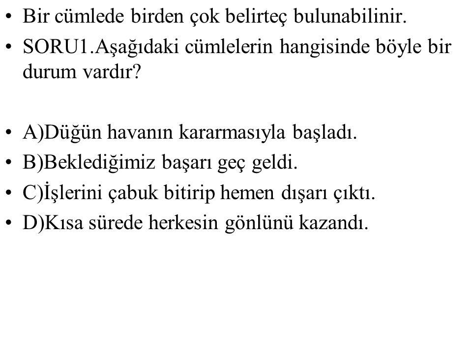 SORU:2 Aşağıdaki cümlelerin hangisinde soru zarfı (belirteci) yoktur.