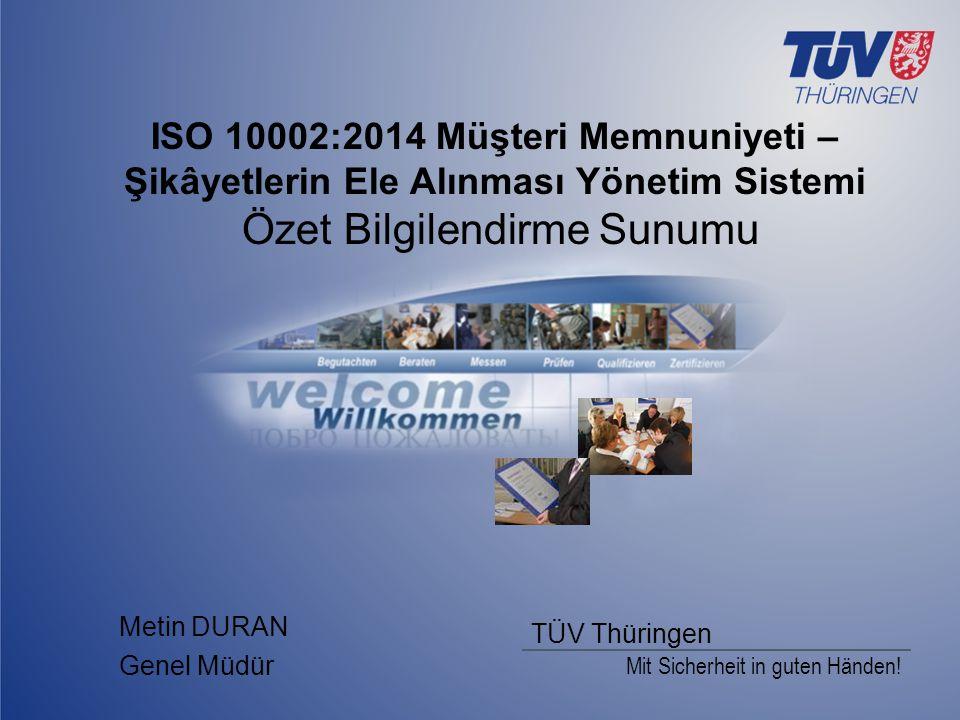 Mit Sicherheit in guten Händen! TÜV Thüringen ISO 10002:2014 Müşteri Memnuniyeti – Şikâyetlerin Ele Alınması Yönetim Sistemi Özet Bilgilendirme Sunumu