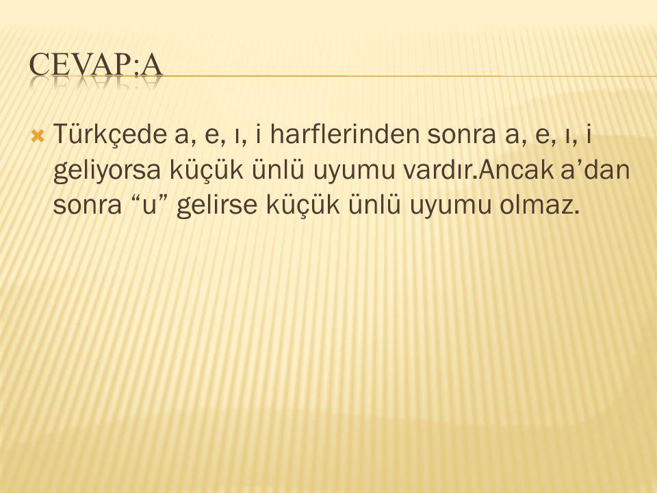  Türkçede a, e, ı, i harflerinden sonra a, e, ı, i geliyorsa küçük ünlü uyumu vardır.Ancak a'dan sonra u gelirse küçük ünlü uyumu olmaz.