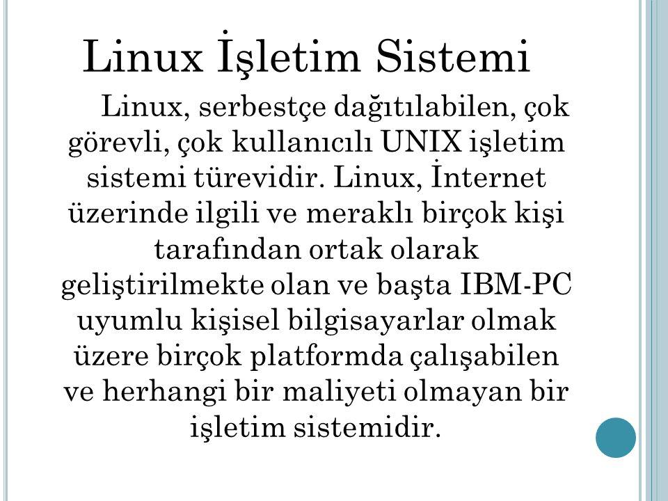 Linux İşletim Sistemi Linux, serbestçe dağıtılabilen, çok görevli, çok kullanıcılı UNIX işletim sistemi türevidir. Linux, İnternet üzerinde ilgili ve