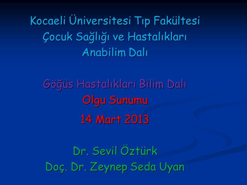 Kocaeli Üniversitesi Tıp Fakültesi Çocuk Sağlığı ve Hastalıkları Anabilim Dalı Göğüs Hastalıkları Bilim Dalı Olgu Sunumu 14 Mart 2013 Dr.