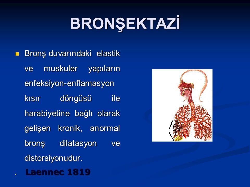 BRONŞEKTAZİ Bronş duvarındaki elastik ve muskuler yapıların enfeksiyon-enflamasyon kısır döngüsü ile harabiyetine bağlı olarak gelişen kronik, anormal bronş dilatasyon ve distorsiyonudur.
