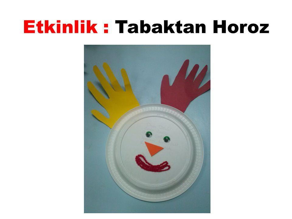 Etkinlik : Tabaktan Horoz