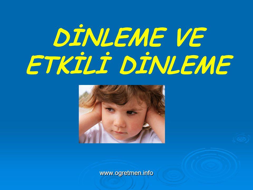 DİNLEME VE ETKİLİ DİNLEME www.ogretmen.info