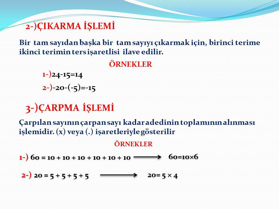 2-)ÇIKARMA İŞLEMİ Bir tam sayıdan başka bir tam sayıyı çıkarmak için, birinci terime ikinci terimin ters işaretlisi ilave edilir. 1-)24-15=14 2-)-20-(