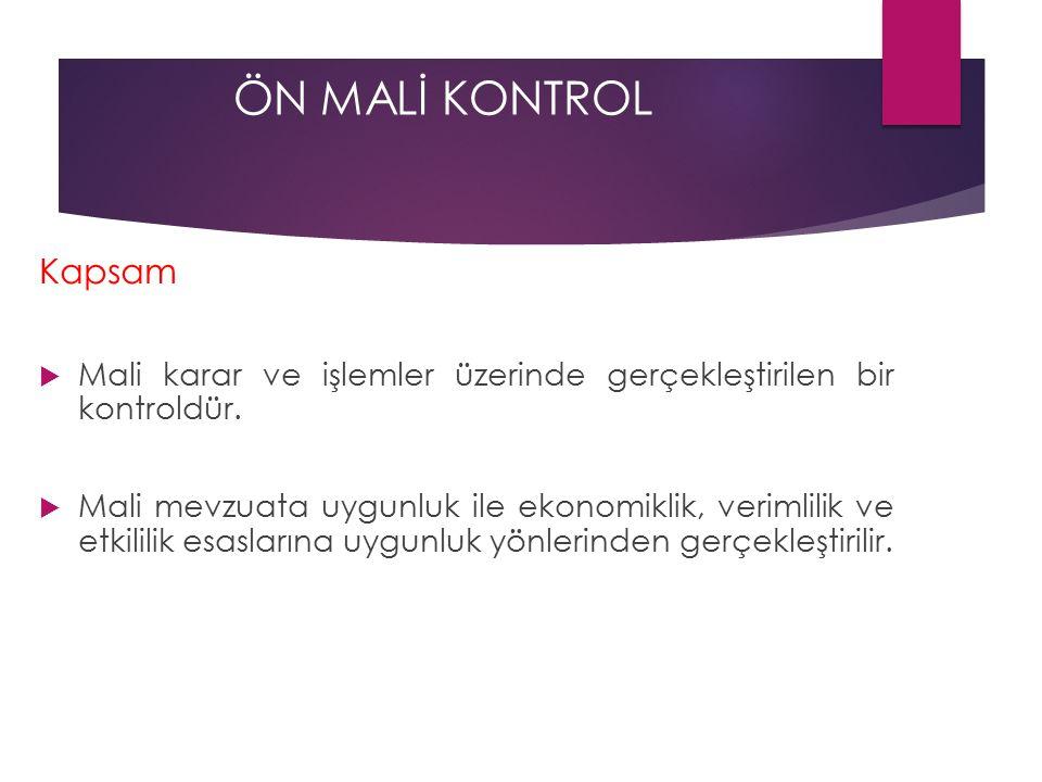 ÖN MALİ KONTROL Kapsam  Mali karar ve işlemler üzerinde gerçekleştirilen bir kontroldür.