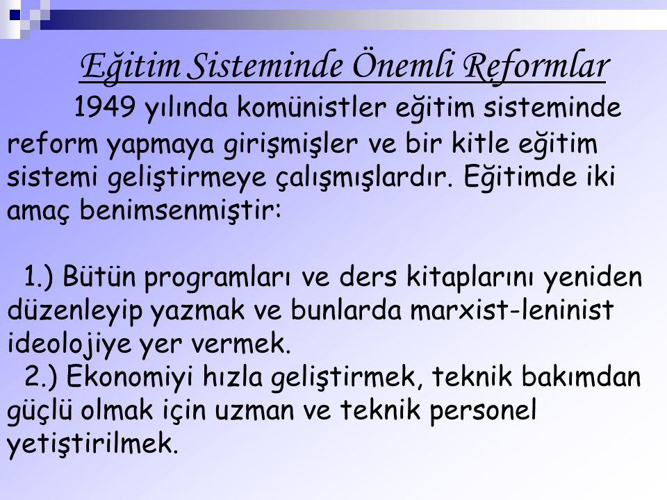 Eğitim Sisteminde Önemli Reformlar 1949 yılında komünistler eğitim sisteminde reform yapmaya girişmişler ve bir kitle eğitim sistemi geliştirmeye çalı