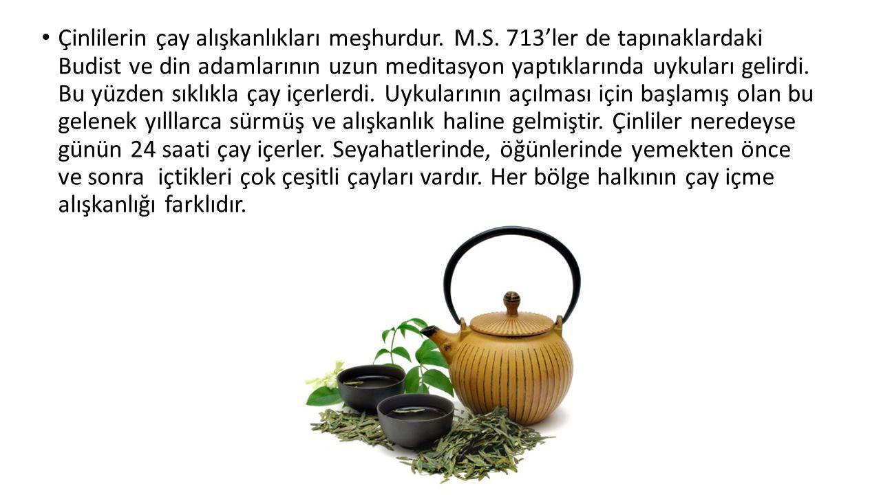 Çinlilerin çay alışkanlıkları meşhurdur.M.S.