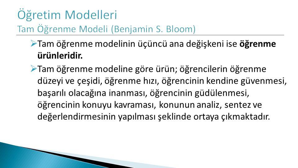  Tam öğrenme modelinin üçüncü ana değişkeni ise öğrenme ürünleridir.