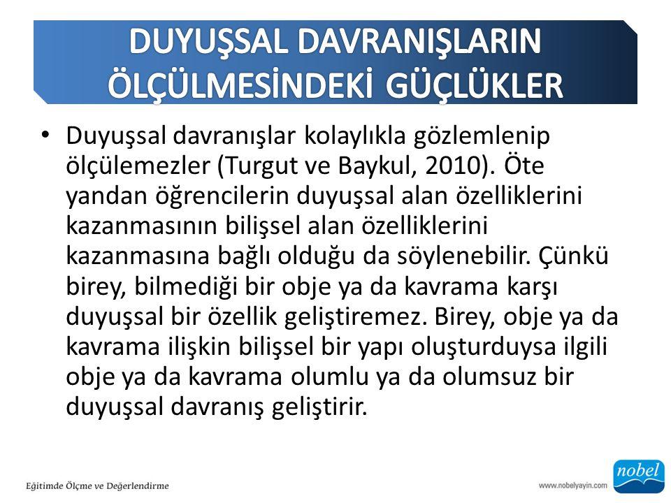Duyuşsal davranışlar kolaylıkla gözlemlenip ölçülemezler (Turgut ve Baykul, 2010).