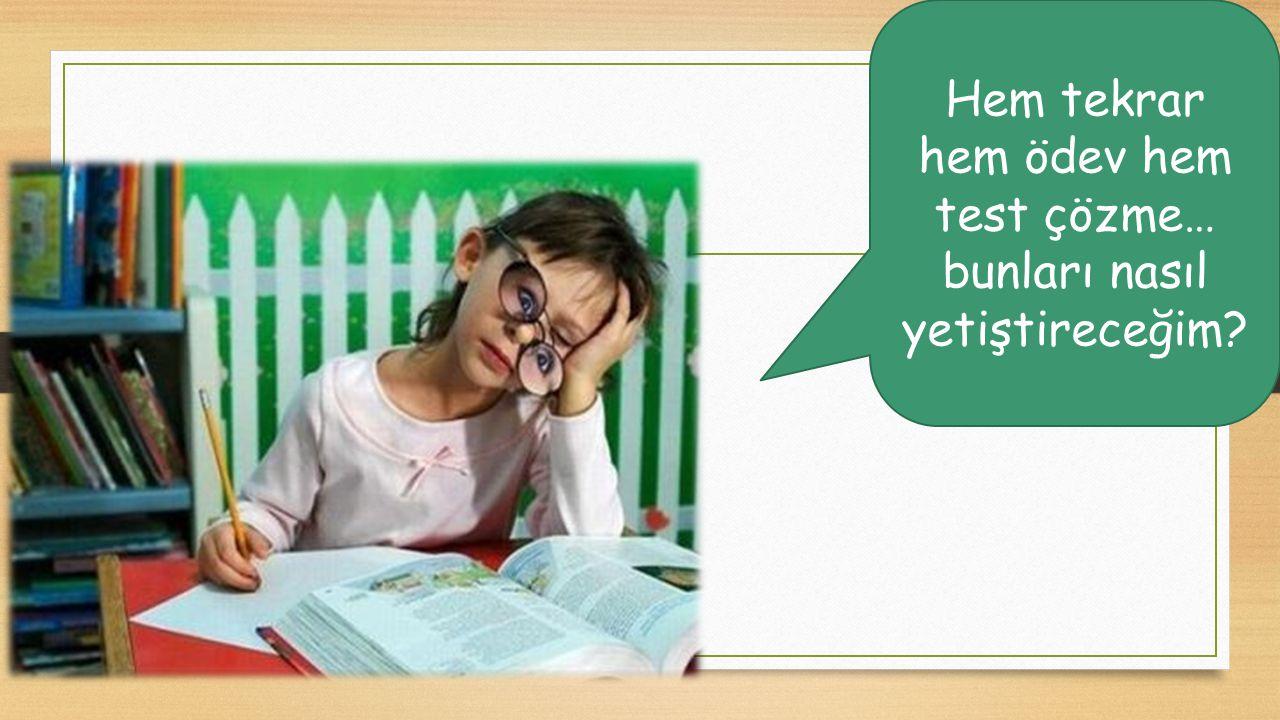 Hem tekrar hem ödev hem test çözme… bunları nasıl yetiştireceğim?