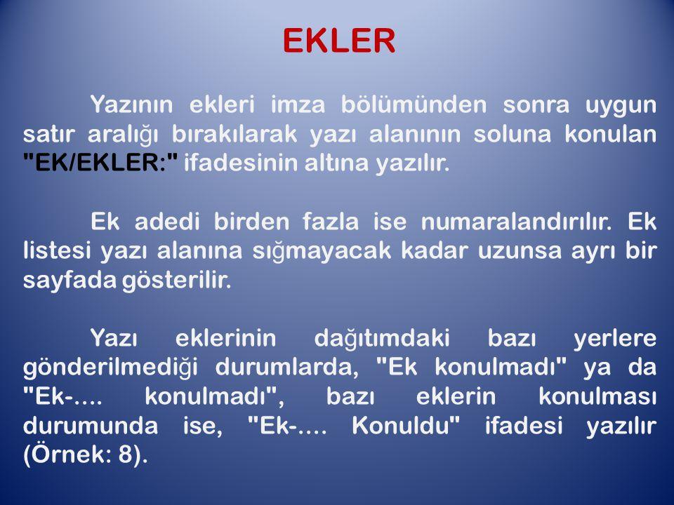 EKLER Yazının ekleri imza bölümünden sonra uygun satır aralı ğ ı bırakılarak yazı alanının soluna konulan EK/EKLER: ifadesinin altına yazılır.