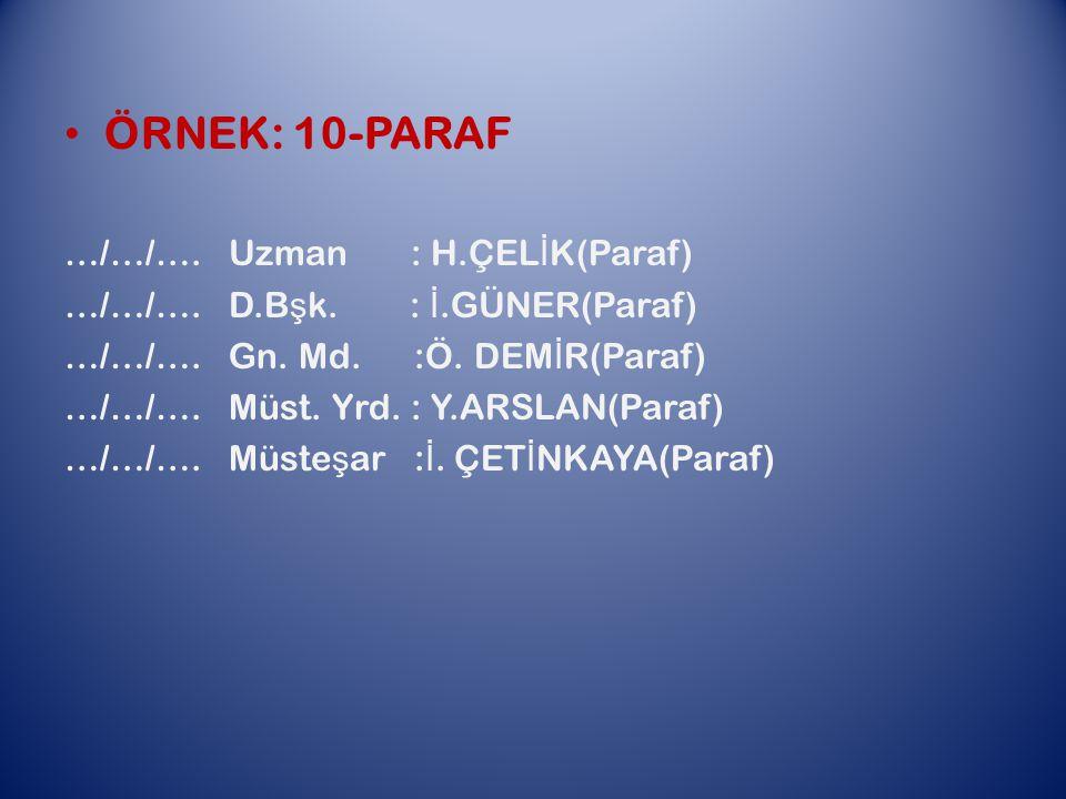 ÖRNEK: 10-PARAF …/…/….Uzman : H.ÇEL İ K(Paraf) …/…/….