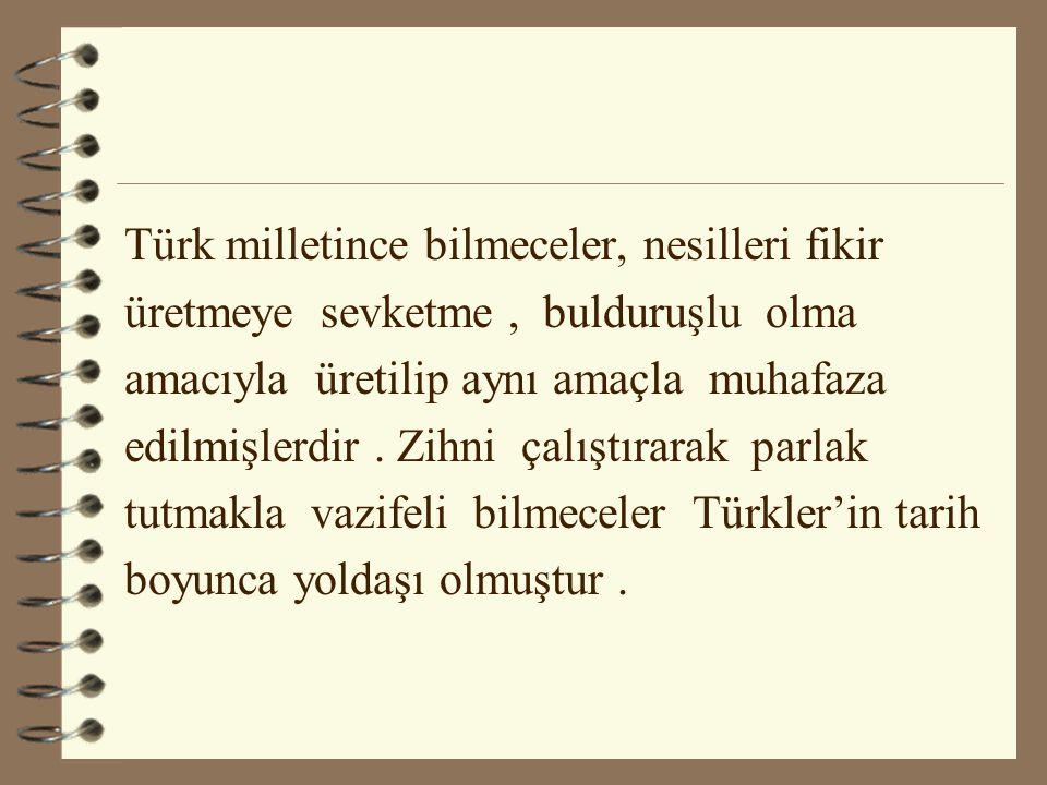 Türk milletince bilmeceler, nesilleri fikir üretmeye sevketme, bulduruşlu olma amacıyla üretilip aynı amaçla muhafaza edilmişlerdir. Zihni çalıştırara